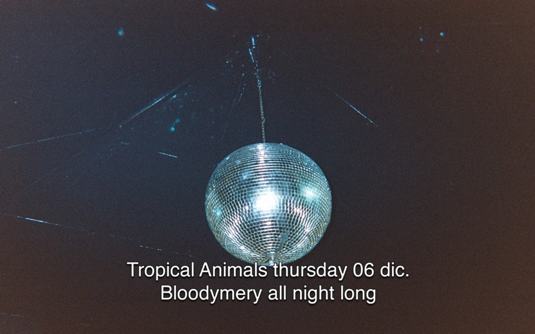 6th Dec 2018 : Tropical Animals with BLOODYMERY ALL NIGHT LONG
