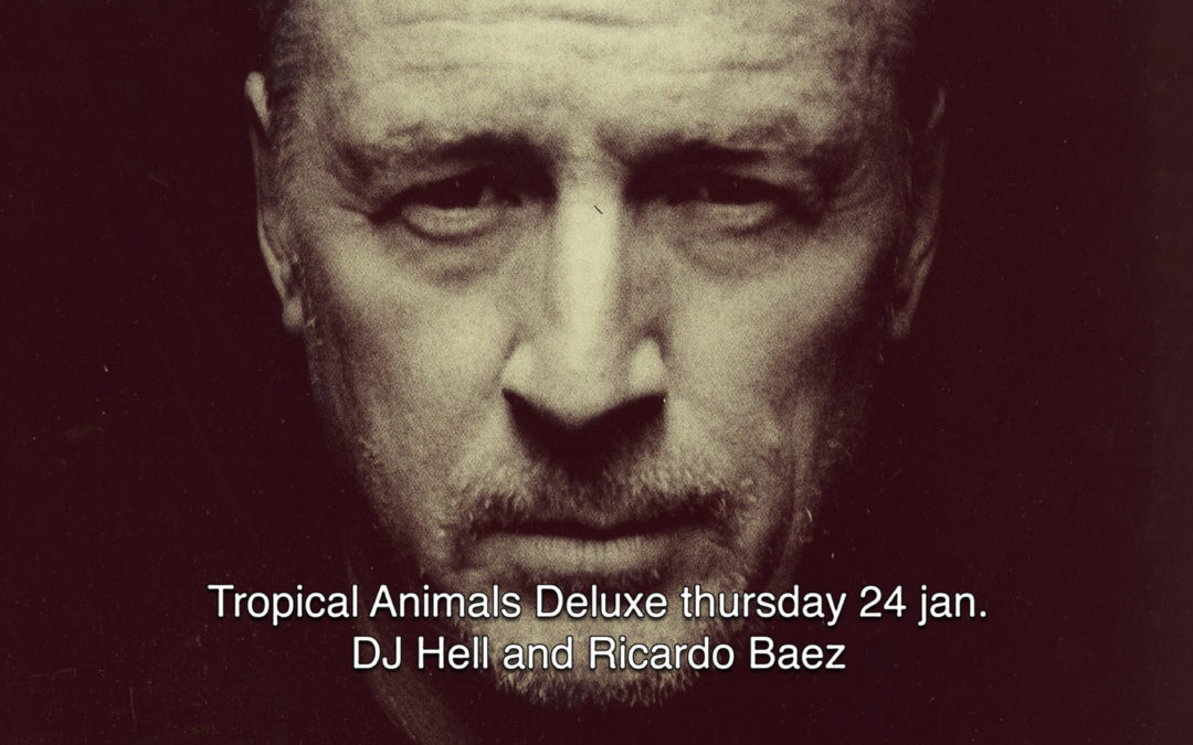 24th Jan 2019 : Tropical Animals Deluxe with Dj Hell and Ricardo Baez