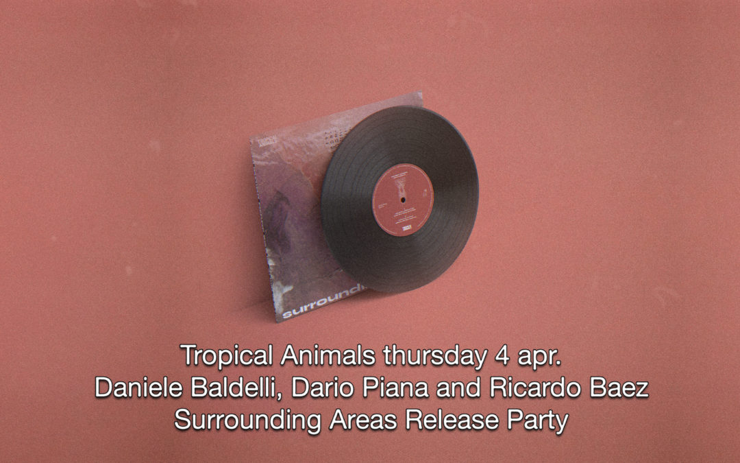 "4th Apr 2019 : Tropical Animals: Daniele Baldelli and Dario Piana – ""Surroundind Areas"" Release Party"