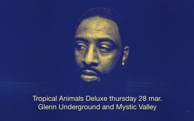28th Mar 2019 : Tropical Animals Deluxe with Glenn Underground and Mystic Valley