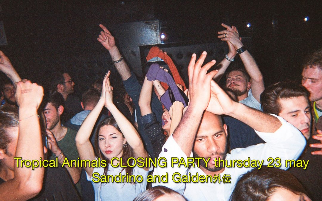 23th May 2019: Tropical Animals CLOSING PARTY with Sandrino and Gaiden