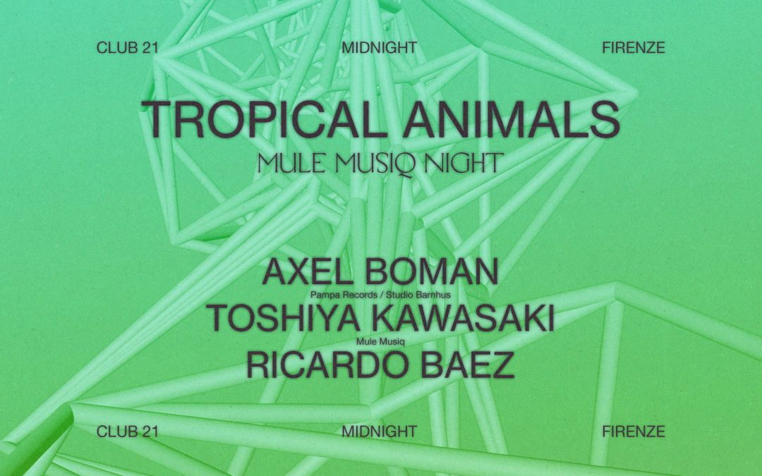 Tropical Animals pres Mule Musiq Night w/ Axel Boman, Toshiya Kawasaki and Ricardo Baez